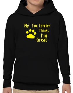 My Fox Terrier Thinks I Am Great Hoodie-Boys