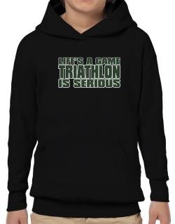 Life Is A Game , Triathlon Is Serious !!! Hoodie-Boys