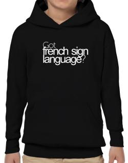 Got French Sign Language? Hoodie-Boys