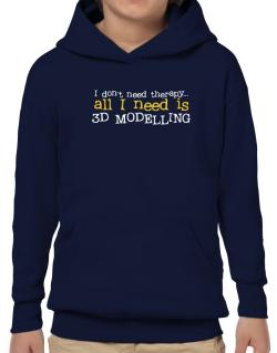 I Don´t Need Theraphy... All I Need Is 3d Modelling Hoodie-Boys