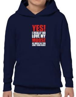 Poleras Con Capucha de Yes! I Really Do Love My Moose As Much As You Love Your Kids!