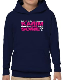 All Of This Is Named Karim Would You Like Some? Hoodie-Boys