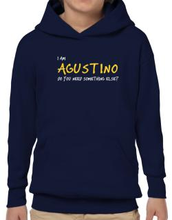 I Am Agustino Do You Need Something Else? Hoodie-Boys