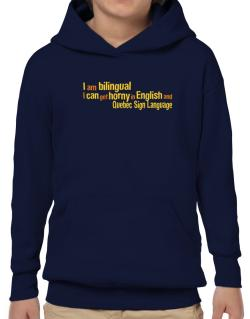 I Am Bilingual, I Can Get Horny In English And Quebec Sign Language Hoodie-Boys