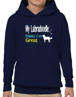 My Labradoodle , Thinks I Am Great Hoodie-Boys
