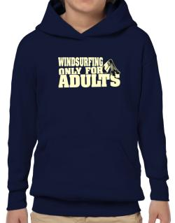 Windsurfing Only For Adults Hoodie-Boys