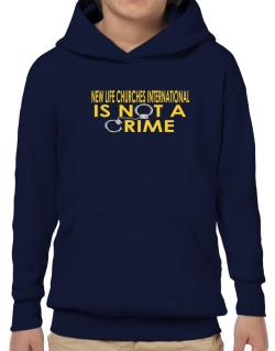 New Life Churches International Is Not A Crime Hoodie-Boys