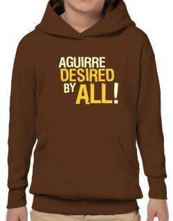 Aguirre Desired By All! Hoodie-Boys