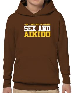 I Only Care About 2 Things : Sex And Aikido Hoodie-Boys