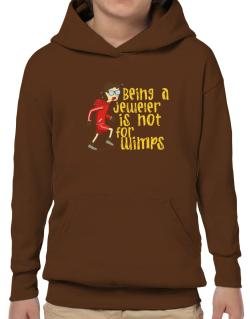 Being A Jeweler Is Not For Wimps Hoodie-Boys