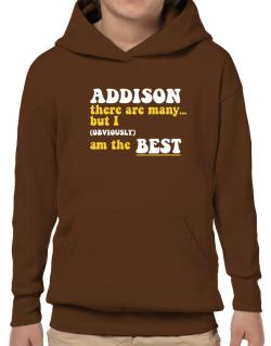 Addison There Are Many... But I (obviously) Am The Best Hoodie-Boys
