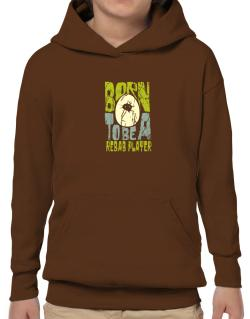 Born To Be A Rebab Player Hoodie-Boys
