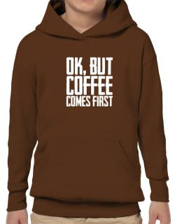Ok But Coffee Comes First Hoodie-Boys