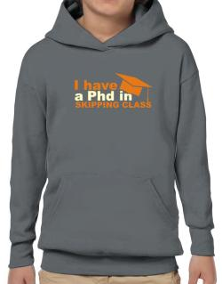 I Have A Phd In Skipping Class Hoodie-Boys