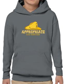 Appropriate Is My Middle Name Hoodie-Boys
