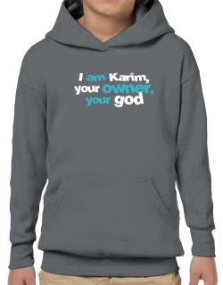 I Am Karim Your Owner, Your God Hoodie-Boys