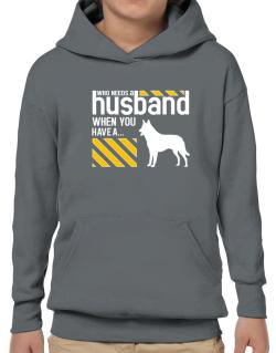 Who Needs A Husband When You Have A ... Belgian Malinois Hoodie-Boys