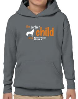 The Perfect Child Is A Siberian Husky Hoodie-Boys