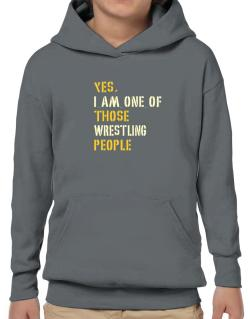 Yes I Am One Of Those Wrestling People Hoodie-Boys
