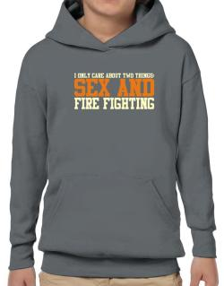 I Only Care About Two Things: Sex And Fire Fighting Hoodie-Boys