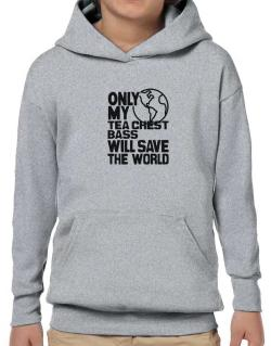 Only My Tea Chest Bass Will Save The World Hoodie-Boys