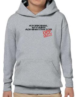Aboriginal Affairs Administrator - Off Duty Hoodie-Boys