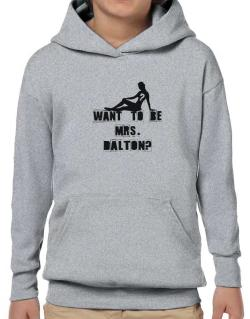 Want To Be Mrs. Dalton? Hoodie-Boys
