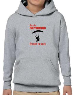 """  BORN TO Skydiving , FORCED TO WORK  ! / SIGN "" Hoodie-Boys"