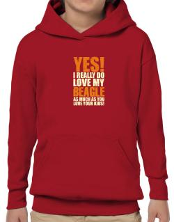Yes! I Really Do Love My Beagle Hoodie-Boys