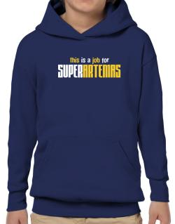 This Is A Job For Superartemas Hoodie-Boys