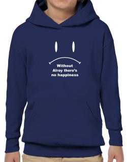 Without Alroy There Is No Happiness Hoodie-Boys