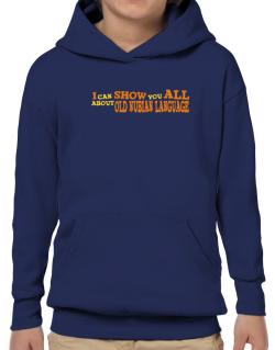 I Can Show You All About Old Nubian Language Hoodie-Boys