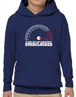 In Bed You Are Completely Overclocked Hoodie-Boys