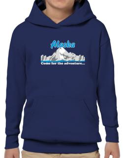 Come for the adventure Alaska Hoodie-Boys