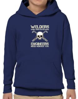 Welders were created because engineers need heroes too Hoodie-Boys