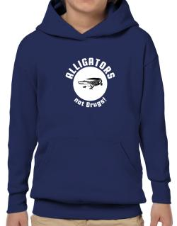 Alligators not drugs! Hoodie-Boys