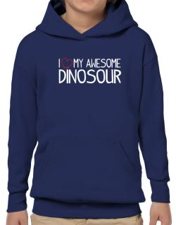 Poleras Con Capucha de I love my awesome Dinosour