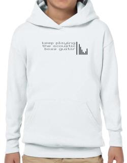 Keep Playing The Acoustic Bass Guitar Hoodie-Boys