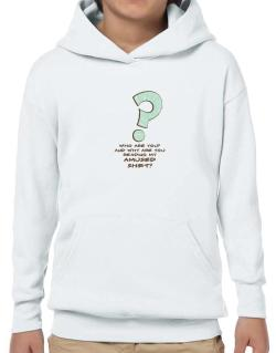 Who Are You? And Why Are You Reading My Amused Shirt? Hoodie-Boys