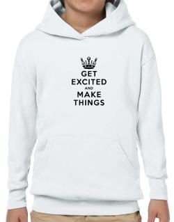 Get Excited and Make Things Hoodie-Boys