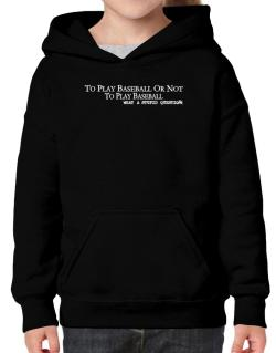 To Play Baseball Or Not To Play Baseball, What A Stupid Question Hoodie-Girls