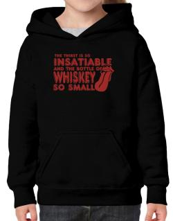 The Thirst Is So Insatiable And The Bottle Of Whiskey So Small Hoodie-Girls