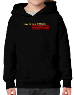 How To Live Without Broken Down Golf Cart  ? Hoodie-Girls