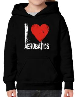I Love Aerobatics Hoodie-Girls