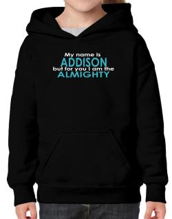 My Name Is Addison But For You I Am The Almighty Hoodie-Girls