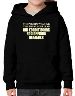 The Person Wearing This Sweatshirt Is An Air Conditioning Engineering Designer Hoodie-Girls