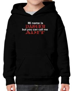 My Name Is Danger But You Can Call Me Adit Hoodie-Girls