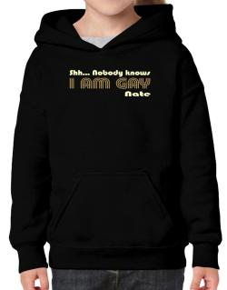 Shh... Nobody Knows I Am Gay Nate Hoodie-Girls