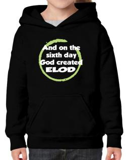 And On The Sixth Day God Created Elod Hoodie-Girls