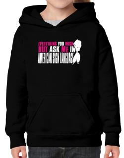 Anything You Want, But Ask Me In American Sign Language Hoodie-Girls